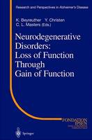 Neurodegenerative Disorders: Loss of Function Through Gain of Function - Research and Perspectives in Alzheimer's Disease (Hardback)