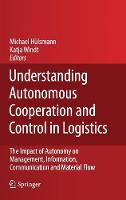 Understanding Autonomous Cooperation and Control in Logistics: The Impact of Autonomy on Management, Information, Communication and Material Flow (Hardback)