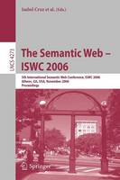 The Semantic Web - ISWC 2006: 5th International Semantic Web Conference, ISWC 2006, Athens, GA, USA, November 5-9, 2006, Proceedings - Information Systems and Applications, incl. Internet/Web, and HCI 4273 (Paperback)