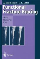 Functional Fracture Bracing: Tibia, Humerus, and Ulna (Hardback)