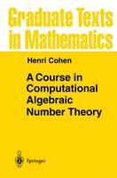 A Course in Computational Algebraic Number Theory - Graduate Texts in Mathematics 138 (Hardback)