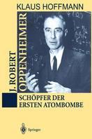 J. Robert Oppenheimer: Scheopfer der Ersten Atombombe (Hardback)