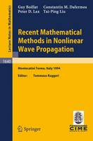 Recent Mathematical Methods in Nonlinear Wave Propagation: Lectures given at the 1st Session of the Centro Internazionale Matematico Estivo (C.I.M.E.), held in Montecatini Terme, Italy, May 23-31, 1994 - Lecture Notes in Mathematics 1640 (Paperback)
