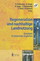Regeneration Und Nachhaltige Landnutzung: Konzepte Fur Belastete Regionen (Hardback)