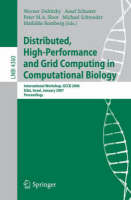 Distributed, High-Performance and Grid Computing in Computational Biology: International Workshop, GCCB 2006, International Workshop, GCCB 2006, Eilat, Israel, January 21, 2007, Proceedings - Lecture Notes in Bioinformatics 4360 (Paperback)