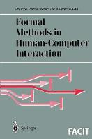 Formal Methods in Human-Computer Interaction - Formal Approaches to Computing and Information Technology (FACIT) (Paperback)
