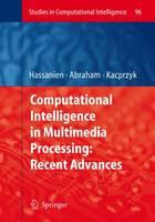 Computational Intelligence in Multimedia Processing: Recent Advances - Studies in Computational Intelligence 96 (Hardback)