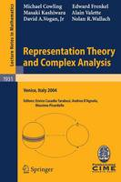 Representation Theory and Complex Analysis: Lectures given at the C.I.M.E. Summer School held in Venice, Italy, June 10-17, 2004 - C.I.M.E. Foundation Subseries 1931 (Paperback)