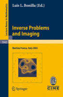 Inverse Problems and Imaging: Lectures given at the C.I.M.E. Summer School held in Martina Franca, Italy, September 15-21, 2002 - Lecture Notes in Mathematics 1943 (Paperback)