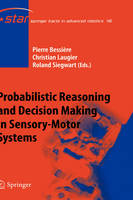 Probabilistic Reasoning and Decision Making in Sensory-Motor Systems - Springer Tracts in Advanced Robotics 46 (Hardback)