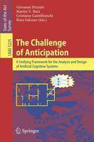 The Challenge of Anticipation: A Unifying Framework for the Analysis and Design of Artificial Cognitive Systems - Lecture Notes in Artificial Intelligence 5225 (Paperback)