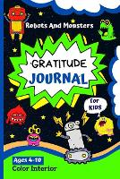 Gratitude Journal For Kids: : Fun Robots And Monsters Design Guided Journal For Kids - Daily Journal To Teach Kids About Gratitude, Mindfulness And Hapiness (Paperback)