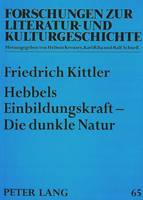 Hebbels Einbildungskraft - Die Dunkle Natur - Forschungen Zur Literatur- Und Kulturgeschichte, 65 (Paperback)