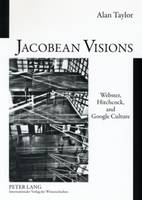 Jacobean Visions: Webster, Hitchcock, and Google Culture (Paperback)