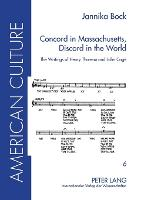 Concord in Massachusetts, Discord in the World: The Writings of Henry Thoreau and John Cage - American Culture 6 (Paperback)