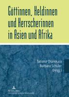Goettinnen, Heldinnen Und Herrscherinnen in Asien Und Afrika (Hardback)