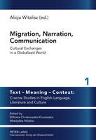 Migration, Narration, Communication: Cultural Exchanges in a Globalised World - Text - Meaning - Context: Cracow Studies in English Language, Literature and Culture 1 (Hardback)