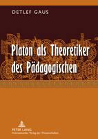 Platon ALS Theoretiker Des Paedagogischen: Eine Eroerterung Erziehungs- Und Bildungstheoretisch Relevanter Aspekte Seines Denkens (Hardback)