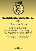 Die Entwicklung Der Zivilrechtlichen Unterbringung Volljaehriger Psychisch Kranker: Vom Allgemeinen Landrecht (1794) Bis Zum Betreuungsgesetz (1992) - Rechtshistorische Reihe 480 (Hardback)