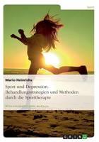 Sport Und Depression. Behandlungsstrategien Und Methoden Durch Die Sporttherapie (Paperback)