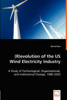 (R)Evolution of the Us Wind Electricity Industry (Paperback)