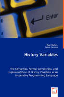 History Variables - The Semantics, Formal Correctness, and Implementation of History Variables in an Imperative Programming Language (Paperback)
