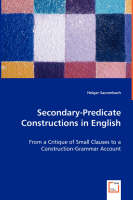 Secondary-Predicate Constructions in English - From a Critique of Small Clauses to a Construction-Grammar Account (Paperback)