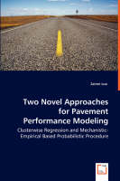 Two Novel Approaches for Pavement Performance Modeling - Clusterwise Regression and Mechanistic-Empirical Based Probabilistic Procedure (Paperback)