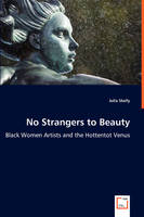 No Strangers to Beauty - Black Women Artists and the Hottentot Venus (Paperback)