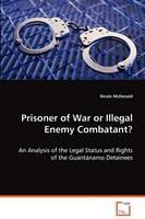 Prisoner of War or Illegal Enemy Combatant? (Paperback)