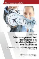 Zeitmanagement Fur Berufstatige in Berufsbegleitender Weiterbildung (Paperback)