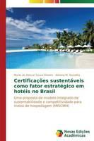 Certificacoes Sustentaveis Como Fator Estrategico Em Hoteis No Brasil (Paperback)