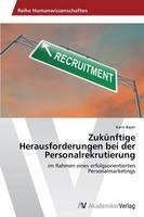 Zukunftige Herausforderungen Bei Der Personalrekrutierung (Paperback)