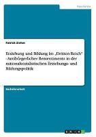 """Erziehung Und Bildung Im """"dritten Reich - Antib rgerlicher Ressentiments in Der Nationalsozialistischen Erziehungs- Und Bildungspolitik (Paperback)"""