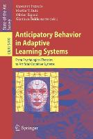 Anticipatory Behavior in Adaptive Learning Systems: From Psychological Theories to Artificial Cognitive Systems - Lecture Notes in Artificial Intelligence 5499 (Paperback)