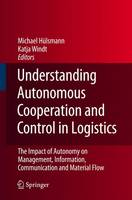 Understanding Autonomous Cooperation and Control in Logistics: The Impact of Autonomy on Management, Information, Communication and Material Flow (Paperback)