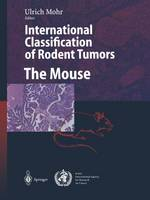 International Classification of Rodent Tumors. The Mouse (Paperback)