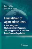 Formulation of Appropriate Laws: A New Integrated Multidisciplinary Approach and an Application to Electronic Funds Transfer Regulation (Paperback)
