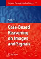 Case-Based Reasoning on Images and Signals - Studies in Computational Intelligence 73 (Paperback)