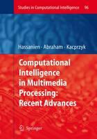 Computational Intelligence in Multimedia Processing: Recent Advances - Studies in Computational Intelligence 96 (Paperback)