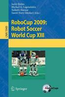 RoboCup 2009: Robot Soccer World Cup XIII - Lecture Notes in Artificial Intelligence 5949 (Paperback)