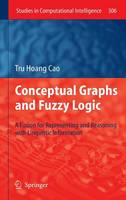 Conceptual Graphs and Fuzzy Logic: A Fusion for Representing and Reasoning with Linguistic Information - Studies in Computational Intelligence 306 (Hardback)