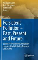 Persistent Pollution - Past, Present and Future: School of Environmental Research - Organized by Helmholtz-Zentrum Geesthacht (Hardback)