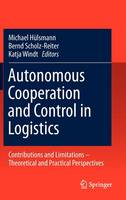 Autonomous Cooperation and Control in Logistics: Contributions and Limitations - Theoretical and Practical Perspectives (Hardback)