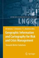 Geographic Information and Cartography for Risk and Crisis Management: Towards Better Solutions - Lecture Notes in Geoinformation and Cartography (Paperback)