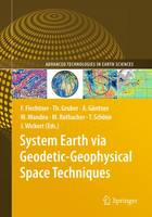 System Earth via Geodetic-Geophysical Space Techniques - Advanced Technologies in Earth Sciences (Paperback)