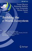 Building the e-World Ecosystem: 11th IFIP WG 6.11 Conference on e-Business, e-Services, and e-Society, I3E 2011, Kaunas, Lithuania, October 12-14, 2011, Revised Selected Papers - IFIP Advances in Information and Communication Technology 353 (Hardback)