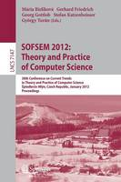 SOFSEM 2012: Theory and Practice of Computer Science: 38th Conference on Current Trends in Theory and Practice of Computer Science, Spindleruv Mlyn, Czech Republic, January 21-27, 2012, Proceedings - Lecture Notes in Computer Science 7147 (Paperback)