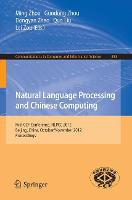 Natural Language Processing and Chinese Computing: First CCF Conference, NLPCC 2012, Beijing, China, October 31-November 5, 2012. Proceedings - Communications in Computer and Information Science 333 (Paperback)