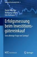 Erfolgsmessung Beim Investitionsgutereinkauf: Eine Alleinige Frage Von Savings? - Advanced Purchasing & Scm 4 (Paperback)